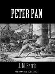 Peter Pan (Mermaids Classics) - An Original Classic ebook by J M Barrie