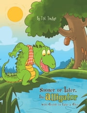 Sooner or Later, The Alligator Will Decide to Take a Dive ebook by T.N. Tangye