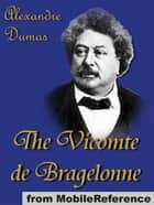 The Vicomte De Bragelonne: Includes Ten Years Later, Louise De La Valliere And The Man In The Iron Mask (Mobi Classics) ebook by Alexandre Dumas