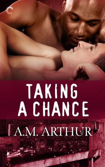 Taking a Chance - A romantic multicultural M/M romance ebook by A.M. Arthur