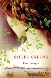 Bitter Greens - A Novel ebook by Kate Forsyth