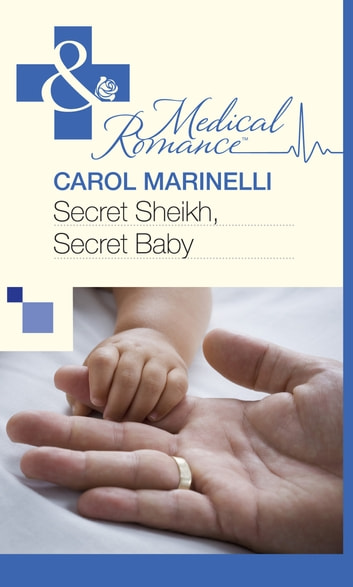 Secret Sheikh, Secret Baby (Mills & Boon Medical) eBook by Carol Marinelli