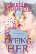 Dyeing for Her ebook by Sophie Mouette