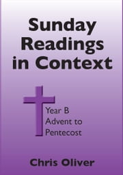 Sunday Readings in Context: Year B - Advent to Pentecost ebook by Chris Oliver