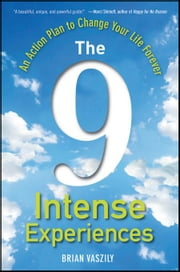 The 9 Intense Experiences: An Action Plan to Change Your Life Forever ebook by Vaszily, Brian