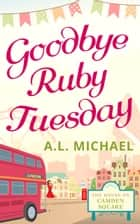 Goodbye Ruby Tuesday (The House on Camden Square, Book 1) ebook by A. L. Michael