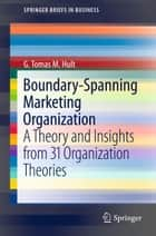 Boundary-Spanning Marketing Organization - A Theory and Insights from 31 Organization Theories ebook by G. Tomas M. Hult