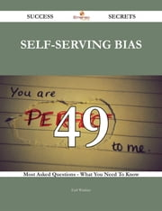 Self-serving Bias 49 Success Secrets - 49 Most Asked Questions On Self-serving Bias - What You Need To Know