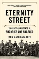 Eternity Street: Violence and Justice in Frontier Los Angeles ebook by John Mack Faragher