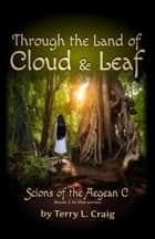 Through the Land of Cloud and Leaf ebook by Terry L. Craig