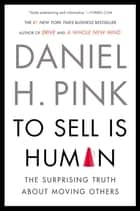 To Sell Is Human - The Surprising Truth About Moving Others ekitaplar by Daniel H. Pink