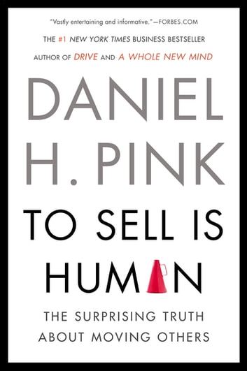 To Sell Is Human - The Surprising Truth About Moving Others ebook by Daniel H. Pink