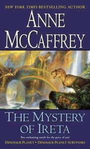 The Mystery of Ireta - Dinosaur Planet & Dinosaur Planet Survivors ebook by Anne McCaffrey