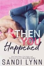 Then You Happened - Happened Series, #1 ebook by Sandi Lynn