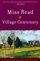Village Centenary ebook by Miss Read