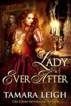 Lady Ever After - A Medieval Time Travel Romance ebook by Tamara Leigh