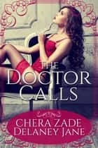 The Doctor Calls ebook by Delaney Jane, Chera Zade