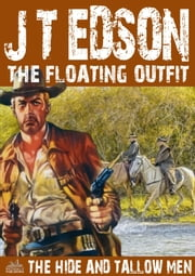 The Floating Outfit 7: The Hide and Tallow Men ebook by J.T. Edson