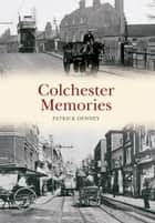 Colchester Memories ebook by Patrick Denney