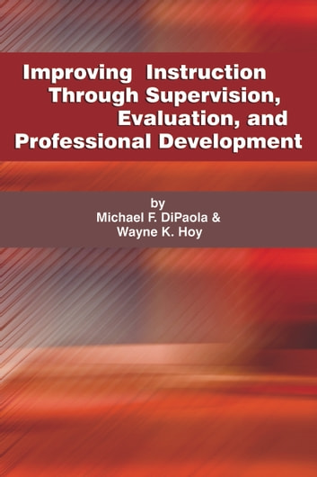 Improving Instruction Through Supervision, Evaluation, and Professional Development ebook by Michael DiPaola,Wayne K. Hoy