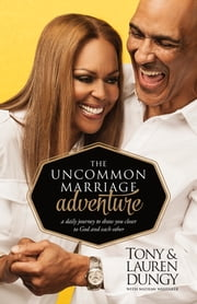 The Uncommon Marriage Adventure - A Devotional Journey to Draw You Closer to God and Each Other ebook by Tony Dungy,Lauren Dungy,Nathan Whitaker