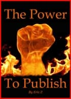 The Power To Publish - Zbooks How To Publish Your Ebooks, #1 ebook by Eric Z.