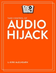 Take Control of Audio Hijack ebook by Kirk McElhearn