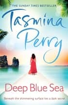 Deep Blue Sea - An irresistible journey of love, intrigue and betrayal ebook by Tasmina Perry