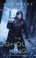 The Ghoul King ebook by Guy Haley