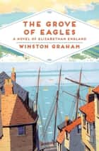 The Grove of Eagles - A novel of Elizabethan England ebook by Winston Graham
