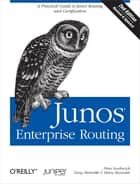 Junos Enterprise Routing - A Practical Guide to Junos Routing and Certification ebook by Peter Southwick, Doug Marschke, Harry Reynolds