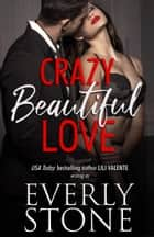 Crazy Beautiful Love ebook by Everly Stone