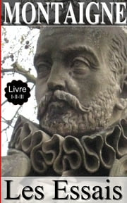 MONTAIGNE / Les Essais / Livre I-II-III ebook by Kobo.Web.Store.Products.Fields.ContributorFieldViewModel