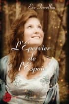 L'Épervier de l'Espoir - Les Dames de Riprole tome 3 ebook by Eve Terrellon