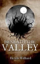 Beneath the Valley (The Catalyst #5) ebook by Heidi Willard
