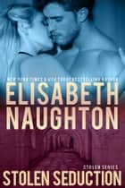 Stolen Seduction (Stolen Series #3) ebook by Elisabeth Naughton