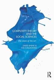Complexity Theory and the Social Sciences - The state of the art ebook by David Byrne,Gillian Callaghan
