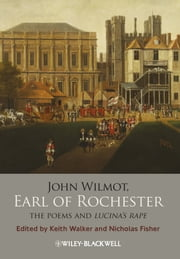 John Wilmot, Earl of Rochester - The Poems and Lucina's Rape ebook by Keith Walker,Nicholas Fisher