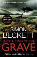 The Calling of the Grave - The disturbingly tense David Hunter thriller ebook by Simon Beckett