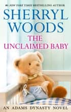 The Unclaimed Baby ebook by Sherryl Woods