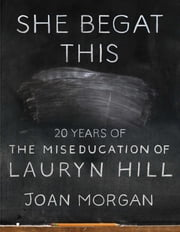 She Begat This - 20 Years of The Miseducation of Lauryn Hill ebook by Joan Morgan