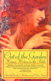 Out of the Garden - Women Writers on the Bible ebook by Celina Spiegel,Christina Buchmann