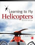 Learning to Fly Helicopters, Second Edition ebook by R. Randall Padfield
