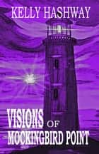 Visions of Mockingbird Point ebook by Kelly Hashway