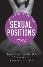 Sexual Positions - Your guide to incredible, exhilarating, sensational sex ebook by Adams Media
