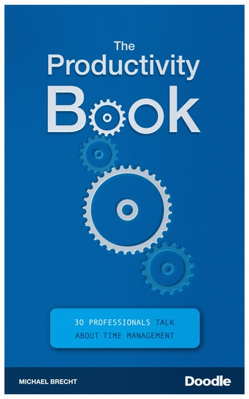 The Productivity Book - 30 Professionals Talk About Time Management ebook by Michael Brecht