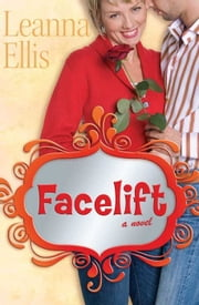 Facelift: A Novel ebook by Leanna Ellis