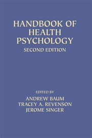 Handbook of Health Psychology - Second Edition ebook by Andrew Baum,Tracey A. Revenson,Jerome Singer