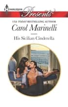 His Sicilian Cinderella - Escape with this Sicilian Reunion Romance ebook by Carol Marinelli