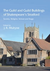 The Guild and Guild Buildings of Shakespeare's Stratford - Society, Religion, School and Stage ebook by